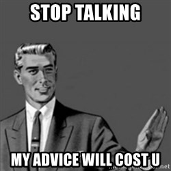 Correction Guy - stop talking my advice will cost u