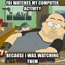 South Park Wow Guy - FBI watches my computer activity Because I was watching them