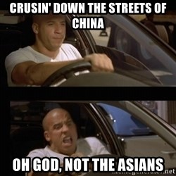 Vin Diesel Car - Crusin' down the streets of china OH GOD, NOT THE ASIANS