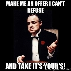 The Godfather - Make me an offer I can't refuse  And take it's your's!