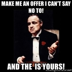 The Godfather - MAKE ME AN OFFER I CAN'T say no to!  AND THE  IS YOURS!