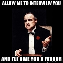 The Godfather - allow me to interview you and i'll owe you a favour