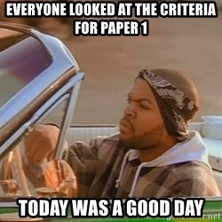 Good Day Ice Cube - everyone looked at the criteria for paper 1 today was a good day
