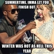 Kanye West Taylor Swift - Summertime, Imma let you finish but Winter was hot as hell this year