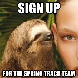 Whisper Sloth - Sign Up For the Spring Track Team
