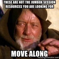 JEDI KNIGHT - These are not the jumbox session resources you are looking for move along
