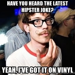 Super Smart Hipster - Have You Heard the latest hipster joke? Yeah, I've got it on vinyl