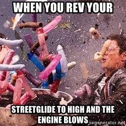 Exploding Dildo - when you rev your  streetglide to high and the engine blows