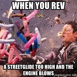 Exploding Dildo - When you rev  a streetglide too high and the engine blows