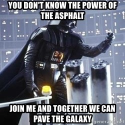 Darth Vader Shaking Fist - You don't know the power of the asphalt join me and together we can pave the galaxy