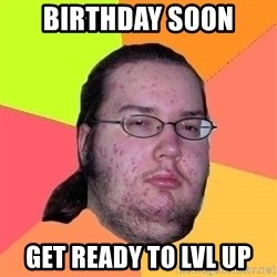 Gordo Nerd - Birthday Soon Get ready to Lvl up