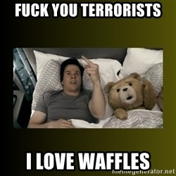 ted fuck you thunder - FUCK You terrorists I love waffles