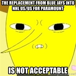LEMONGRAB - The replacement from Blue Jays into NHL US/US for Paramount  is not acceptable