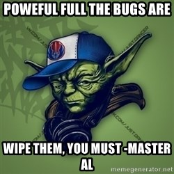 Street Yoda - poweful full the bugs are wipe them, you must -Master Al