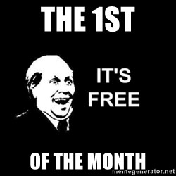 it's free - the 1st of the month