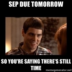 Lloyd-So you're saying there's a chance! - SEP due tomorrow So you're saying there's still time