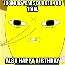 LEMONGRAB - 1000000 years dungeon no trial Also happy birthday