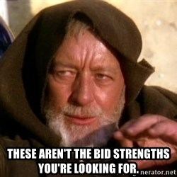 JEDI KNIGHT -  These aren't the bid strengths you're looking for.