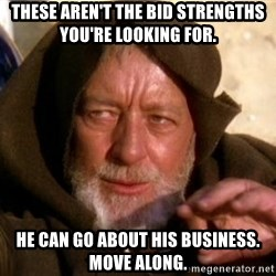 JEDI KNIGHT - These aren't the bid strengths you're looking for. He can go about his business. Move along.