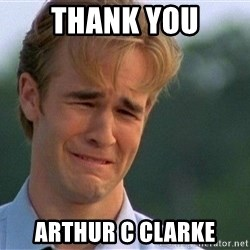 Thank You Based God - THank you arthur c clarke