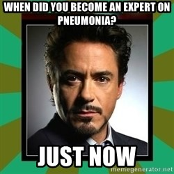 Tony Stark iron - When did you become an expert on pneumonia? Just now