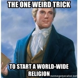 Joseph Smith - The one weird trick to start a world-wide religion