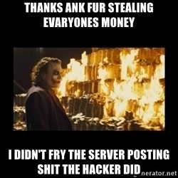 Joker's Message - thanks ank fur stealing evaryones money I didn't fry the server posting shit the hacker did