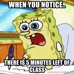 Spongebob What I Learned In Boating School Is - when you notice.. there is 5 minutes left of class