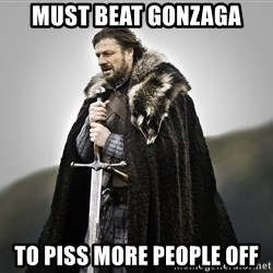 ned stark as the doctor - Must beat Gonzaga To piss more people off