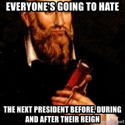 Nostradamus - Everyone's going to hate The next president before, during and after their reign