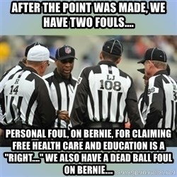 """NFL Ref Meeting - After the point was made, we have two fouls.... Personal foul, on Bernie, for claiming free health care and education is a """"Right...."""" We also have a dead ball foul on Bernie...."""