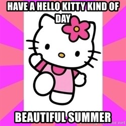 Hello Kitty - Have a hello kitty kind of day beautiful summer
