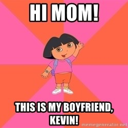 Noob Explorer Dora - Hi Mom! This is my boyfriend, Kevin!