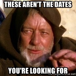 JEDI KNIGHT - THESE AREN'T THE DATES YOU'RE LOOKING FOR