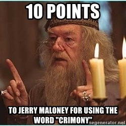 """dumbledore fingers - 10 points to Jerry Maloney for using the word """"crimony"""""""
