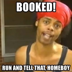 Bed Intruder - booked! run and tell that, homeboy