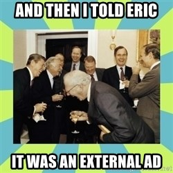 reagan white house laughing - AND THEN I TOLD ERIC IT WAS AN EXTERNAL AD
