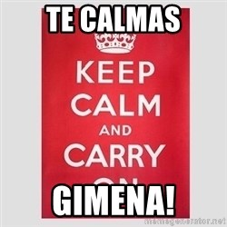 Keep Calm - te calmas gimena!