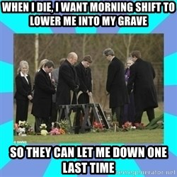 Alexis NL Funeral - When I die, I want morning shift to lower me into my grave so they can let me down one last time