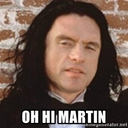Disgusted Tommy Wiseau -  oh hi martin