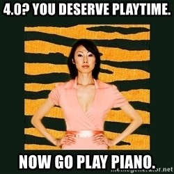 Tiger Mom - 4.0? You deserve playtime. Now go play piano.