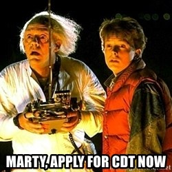 Back to the future -  marty, apply for cdt now
