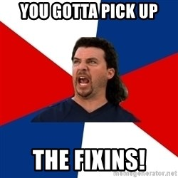 kenny powers - YOU GOTTA PICK UP THE FIXINS!