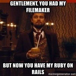 you had my curiosity dicaprio - gentlement, you had my filemaker but now you have my ruby on rails