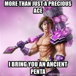 Taric - More than just a precious ace I bring you an ancient penta