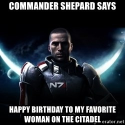 Mass Effect - Commander Shepard says Happy Birthday to my favorite woman on the citadel