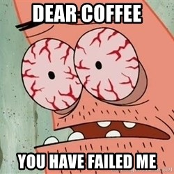 Stoned Patrick - Dear coffee you have failed me