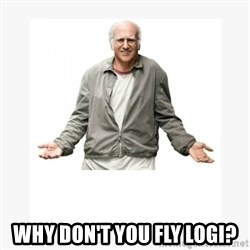 Larry David -  why don't you fly logi?