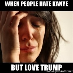 crying girl sad - When people hate kanye but love trump