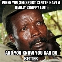 Kody funny - When you see Sport Center have a really crappy edit  and you know you can do better